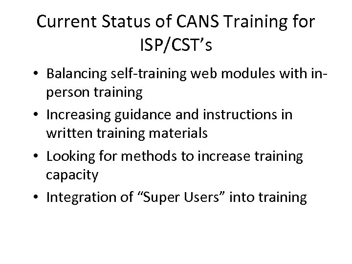 Current Status of CANS Training for ISP/CST's • Balancing self-training web modules with inperson