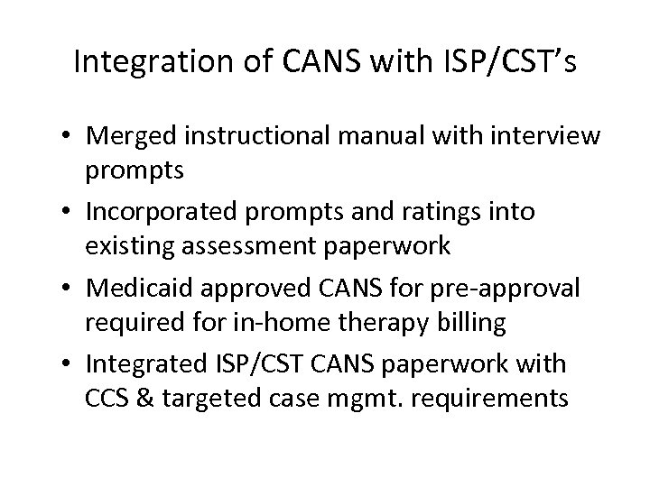 Integration of CANS with ISP/CST's • Merged instructional manual with interview prompts • Incorporated