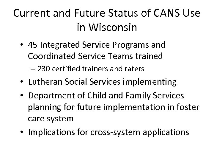 Current and Future Status of CANS Use in Wisconsin • 45 Integrated Service Programs