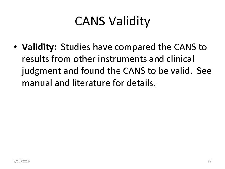 CANS Validity • Validity: Studies have compared the CANS to results from other instruments