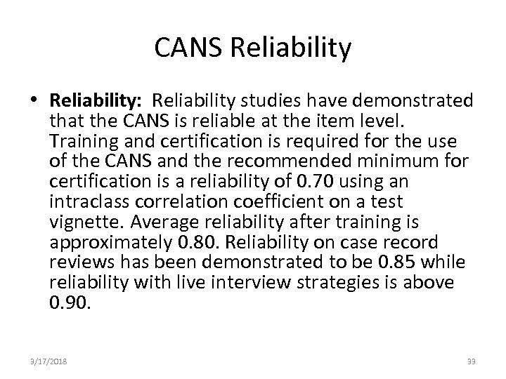 CANS Reliability • Reliability: Reliability studies have demonstrated that the CANS is reliable at