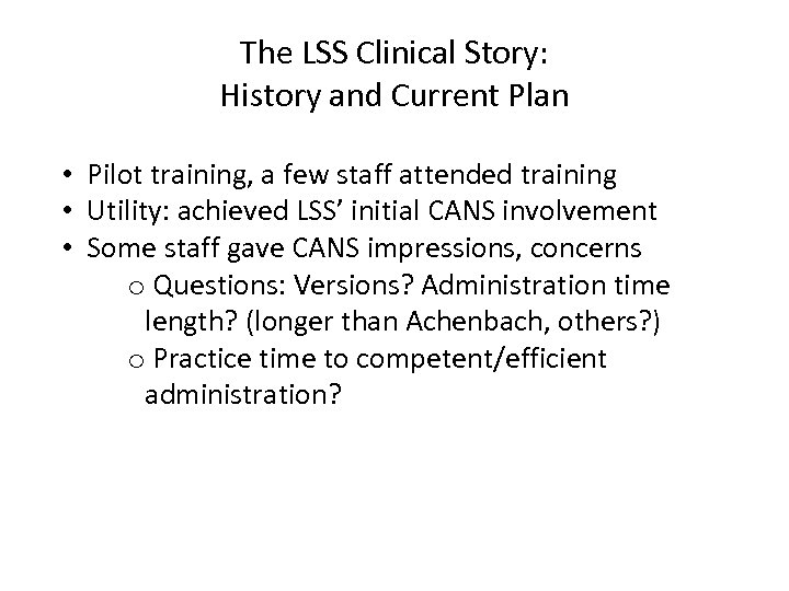 The LSS Clinical Story: History and Current Plan • Pilot training, a few staff