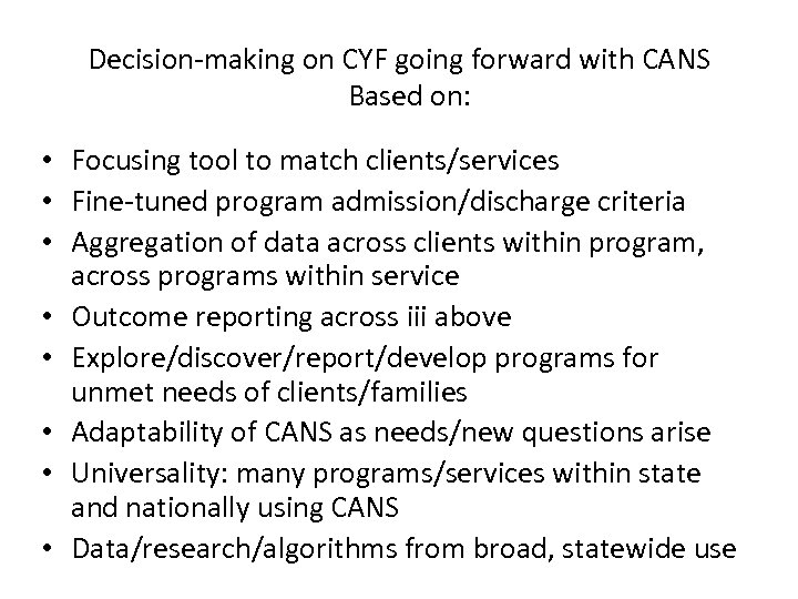 Decision-making on CYF going forward with CANS Based on: • Focusing tool to match