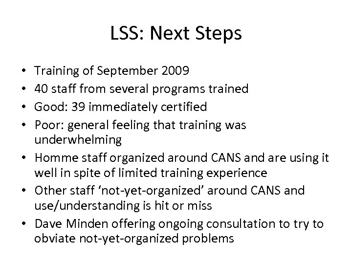 LSS: Next Steps Training of September 2009 40 staff from several programs trained Good: