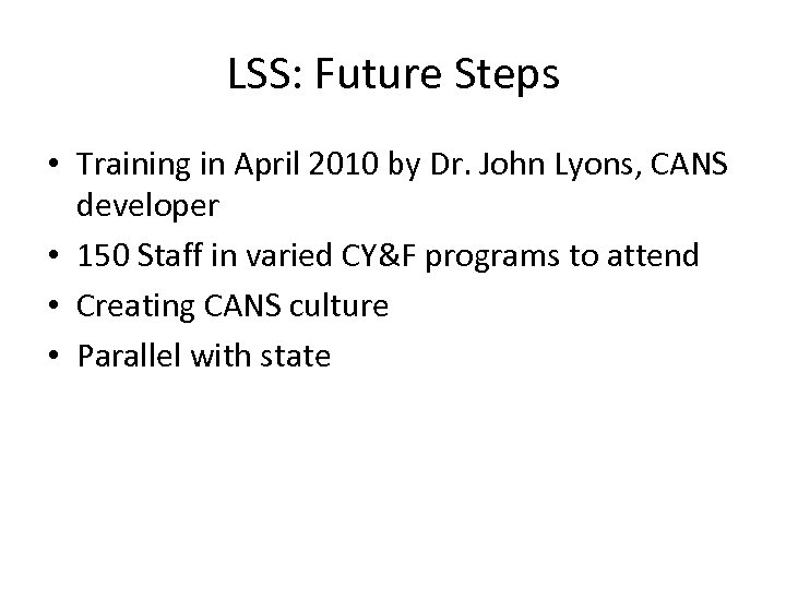 LSS: Future Steps • Training in April 2010 by Dr. John Lyons, CANS developer