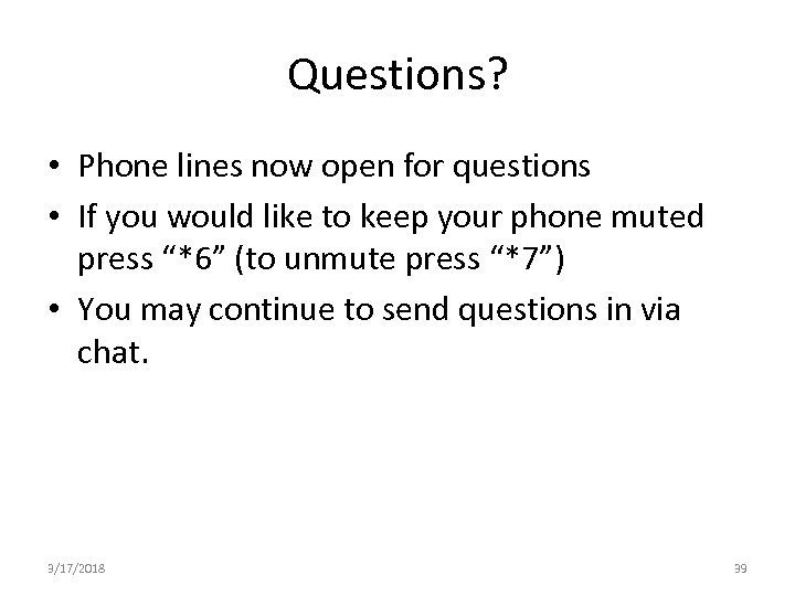 Questions? • Phone lines now open for questions • If you would like to