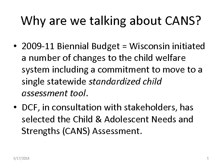 Why are we talking about CANS? • 2009 -11 Biennial Budget = Wisconsin initiated