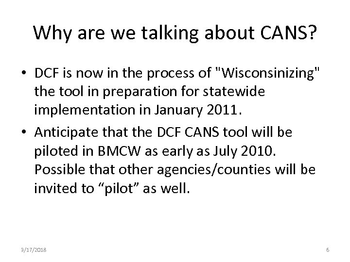 Why are we talking about CANS? • DCF is now in the process of