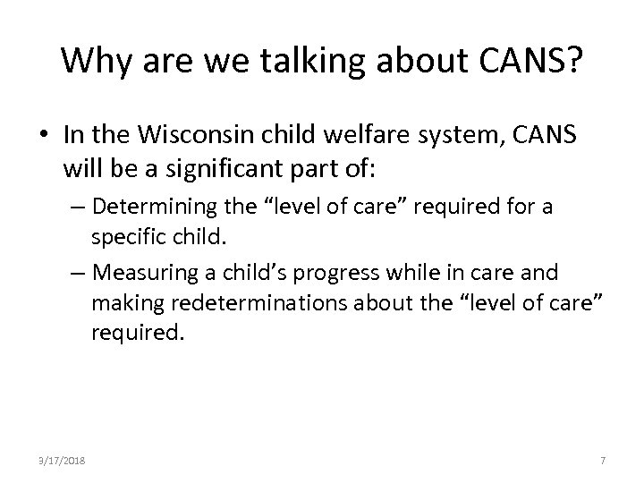Why are we talking about CANS? • In the Wisconsin child welfare system, CANS