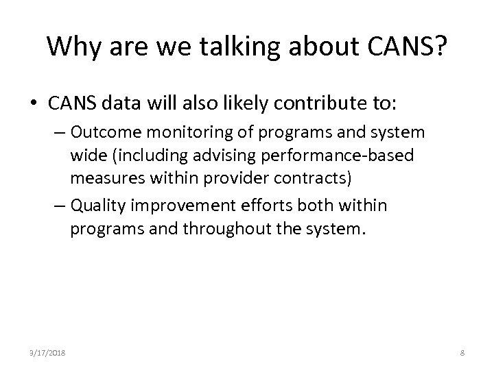 Why are we talking about CANS? • CANS data will also likely contribute to: