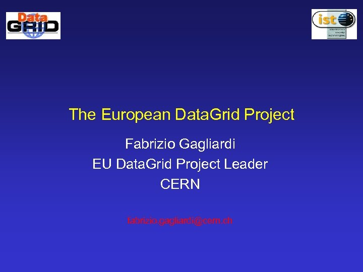 The European Data. Grid Project Fabrizio Gagliardi EU Data. Grid Project Leader CERN fabrizio.