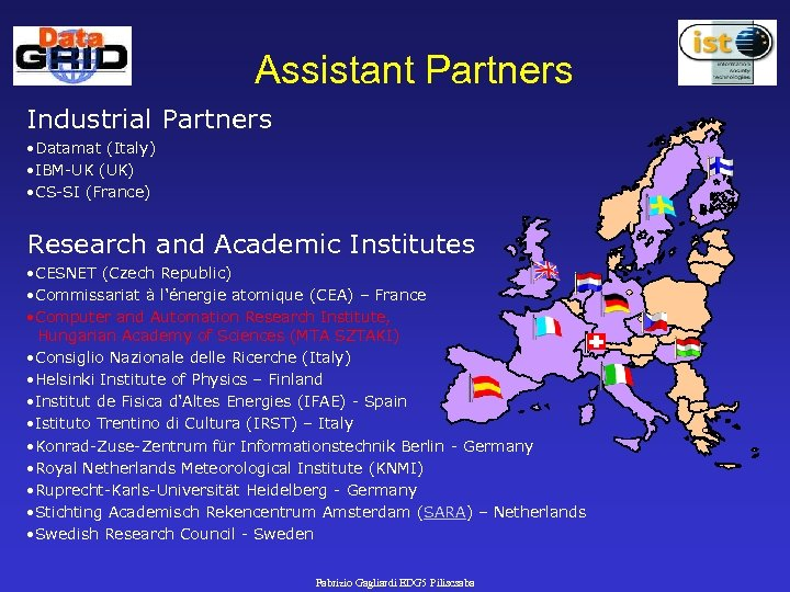Assistant Partners Industrial Partners • Datamat (Italy) • IBM-UK (UK) • CS-SI (France) Research