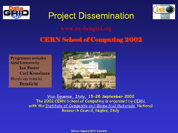 Project Dissemination www. eu-datagrid. org CERN School of Computing 2002 Programme includes Grid Lectures