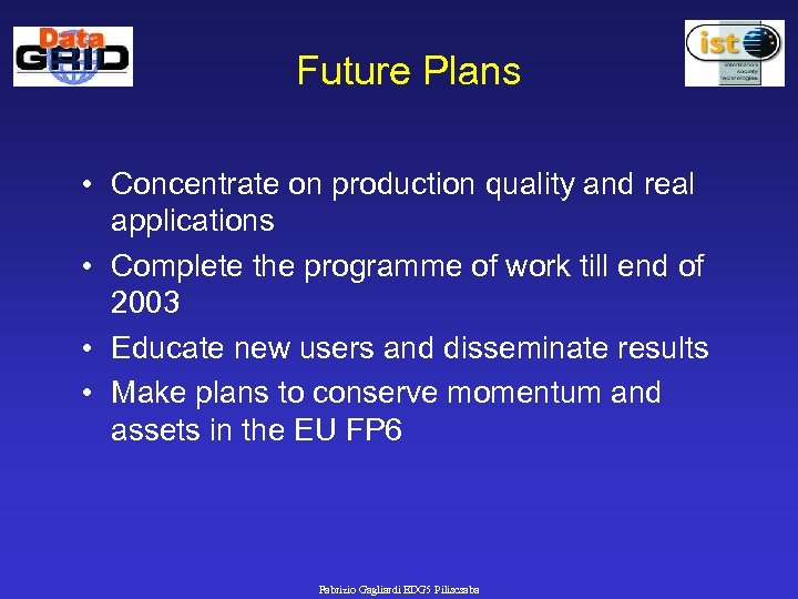 Future Plans • Concentrate on production quality and real applications • Complete the programme