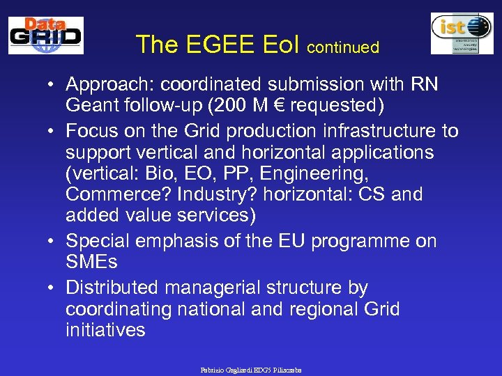 The EGEE Eo. I continued • Approach: coordinated submission with RN Geant follow-up (200