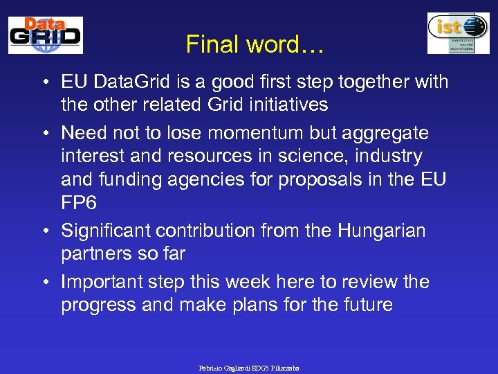 Final word… • EU Data. Grid is a good first step together with the