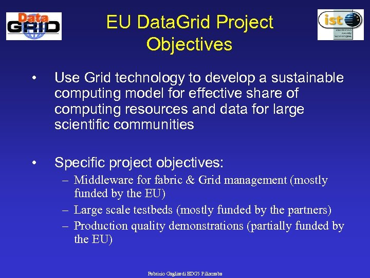 EU Data. Grid Project Objectives • Use Grid technology to develop a sustainable computing