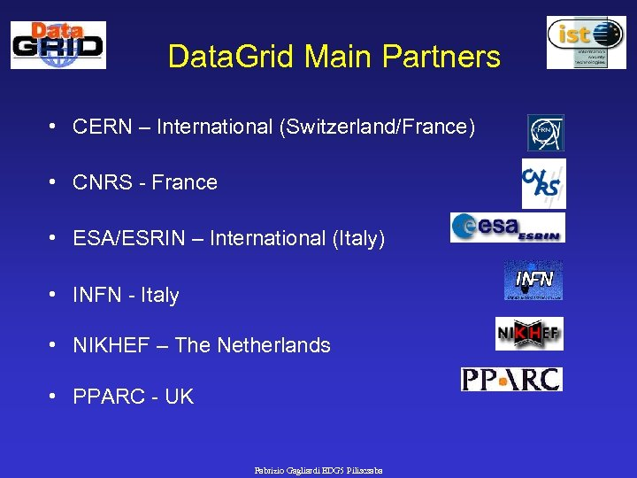 Data. Grid Main Partners • CERN – International (Switzerland/France) • CNRS - France •