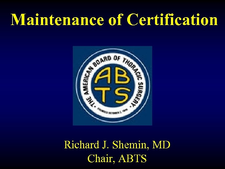 Maintenance of Certification Richard J. Shemin, MD Chair, ABTS