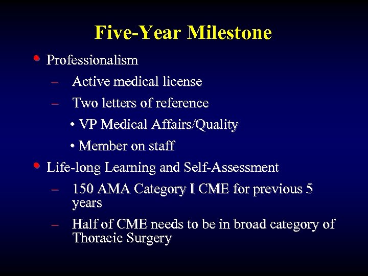 Five-Year Milestone • Professionalism • – Active medical license – Two letters of reference
