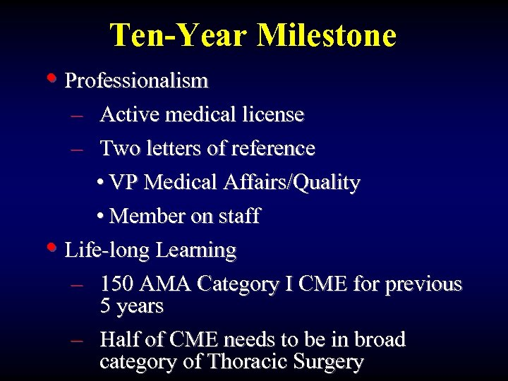 Ten-Year Milestone • Professionalism – Active medical license – Two letters of reference •