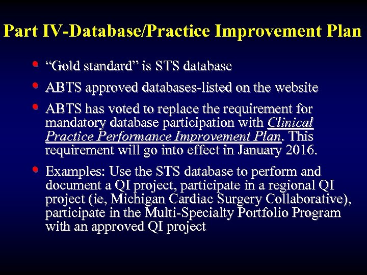 "Part IV-Database/Practice Improvement Plan • ""Gold standard"" is STS database • ABTS approved databases-listed"