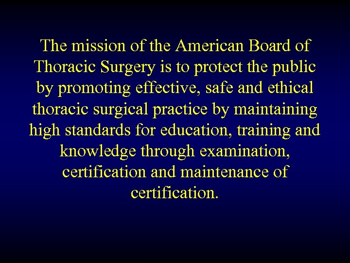 The mission of the American Board of Thoracic Surgery is to protect the public