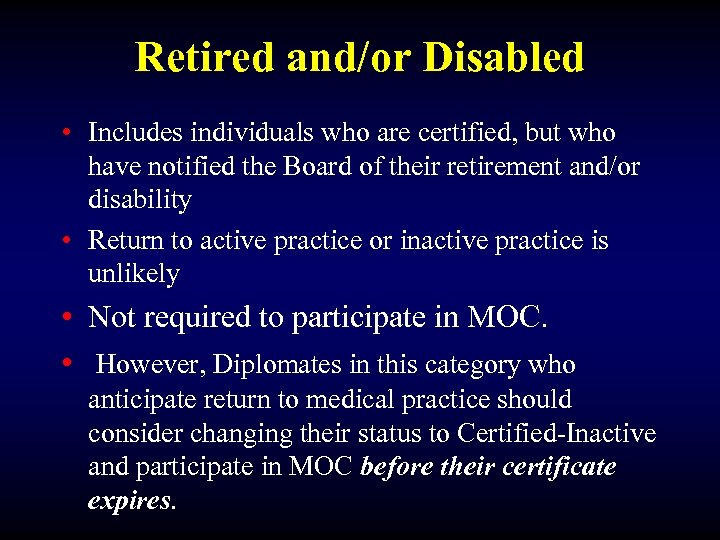 Retired and/or Disabled • Includes individuals who are certified, but who have notified the