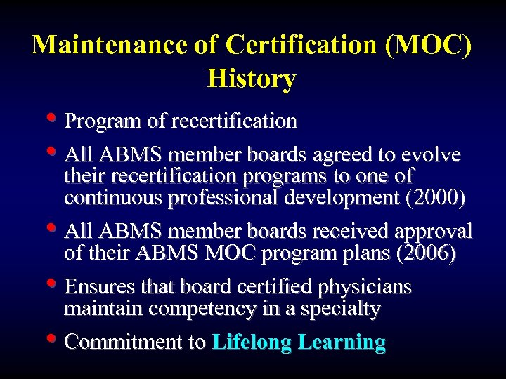 Maintenance of Certification (MOC) History • Program of recertification • All ABMS member boards