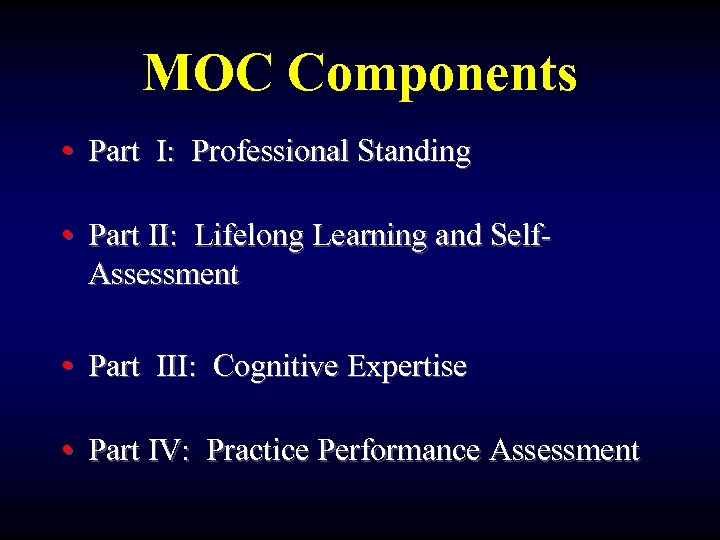 MOC Components • Part I: Professional Standing • Part II: Lifelong Learning and Self.