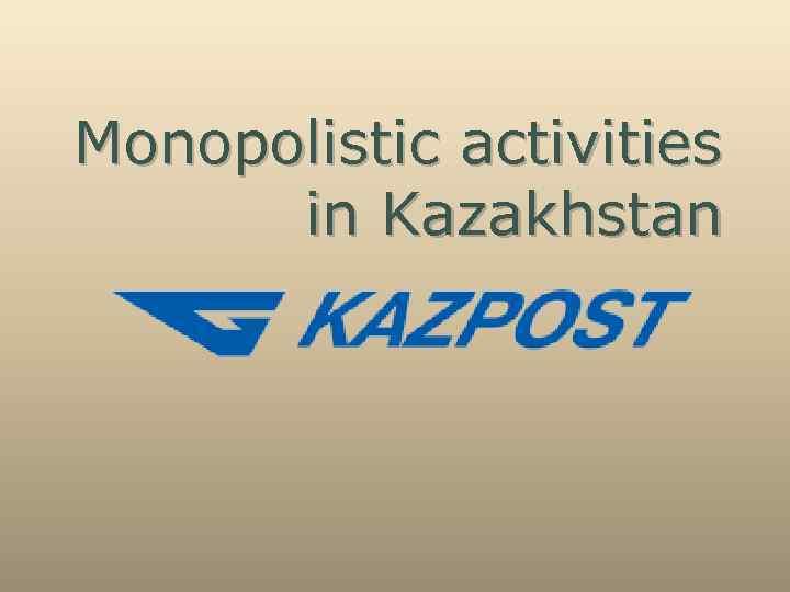 Monopolistic activities in Kazakhstan