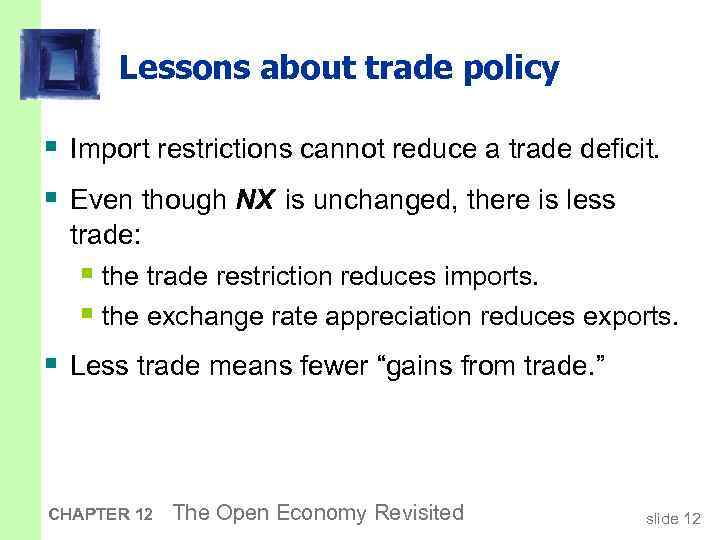 Lessons about trade policy § Import restrictions cannot reduce a trade deficit. § Even