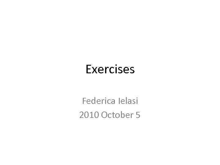 Exercises Federica Ielasi 2010 October 5