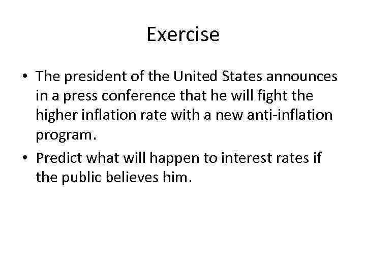 Exercise • The president of the United States announces in a press conference that