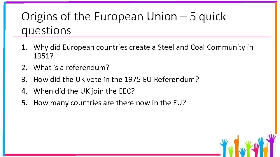 Origins of the European Union – 5 quick questions 1. Why did European countries