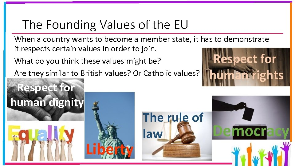 The Founding Values of the EU When a country wants to become a member