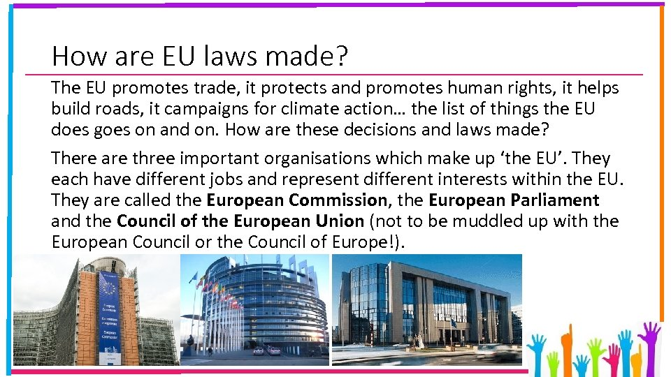 How are EU laws made? The EU promotes trade, it protects and promotes human