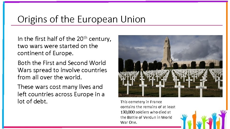 Origins of the European Union In the first half of the 20 th century,