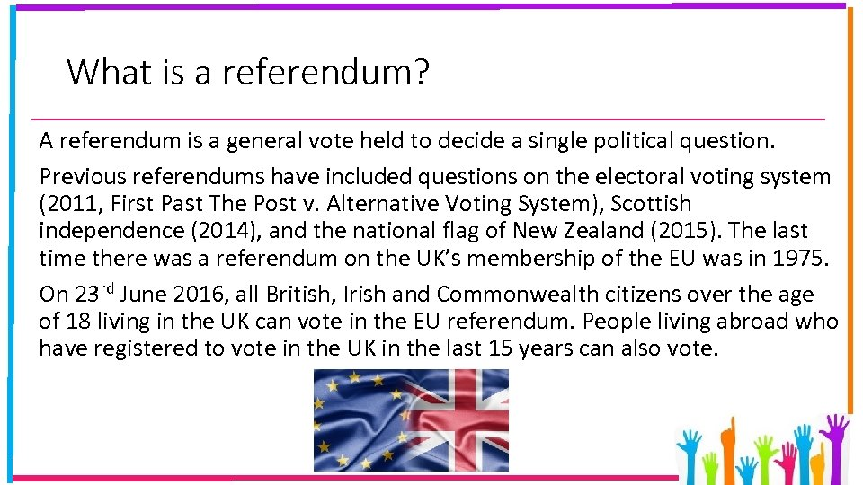 What is a referendum? A referendum is a general vote held to decide a