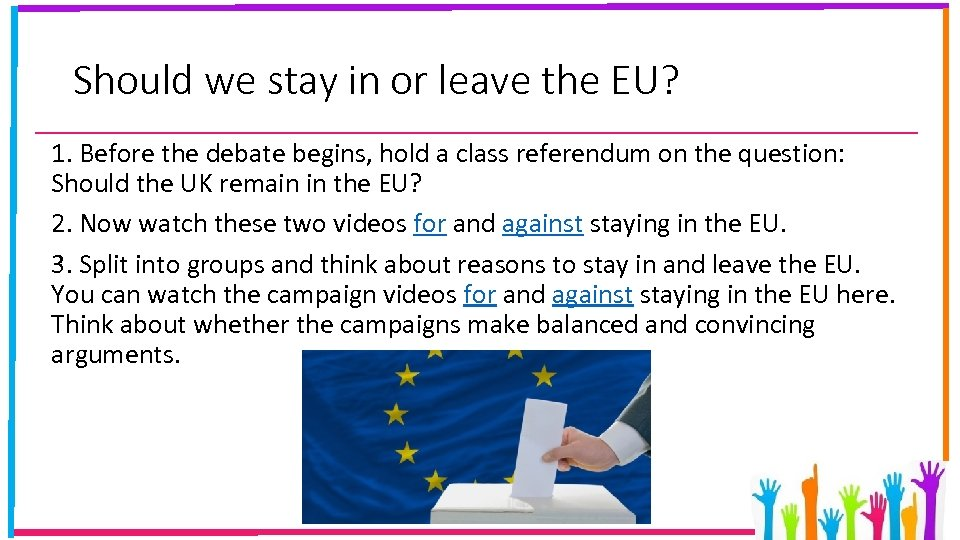 Should we stay in or leave the EU? 1. Before the debate begins, hold