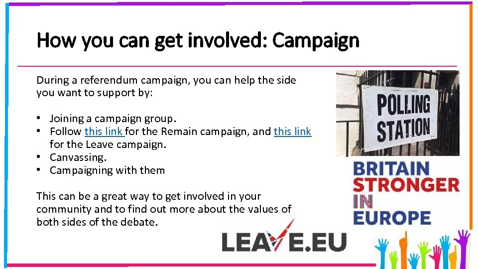How you can get involved: Campaign During a referendum campaign, you can help the