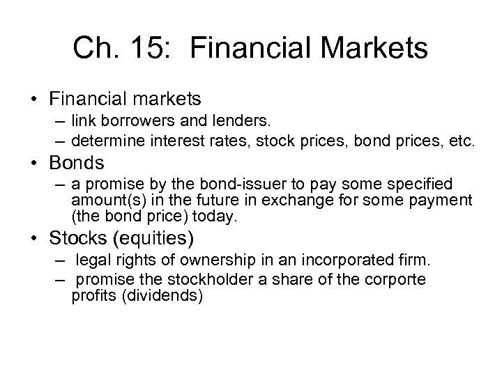 Ch. 15: Financial Markets • Financial markets – link borrowers and lenders. – determine