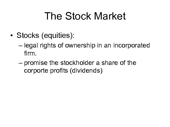 The Stock Market • Stocks (equities): – legal rights of ownership in an incorporated