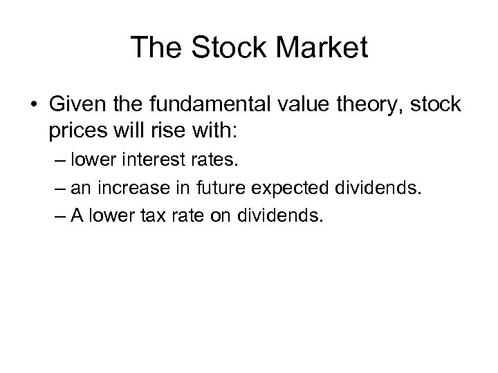 The Stock Market • Given the fundamental value theory, stock prices will rise with: