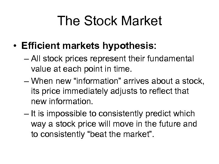 The Stock Market • Efficient markets hypothesis: – All stock prices represent their fundamental