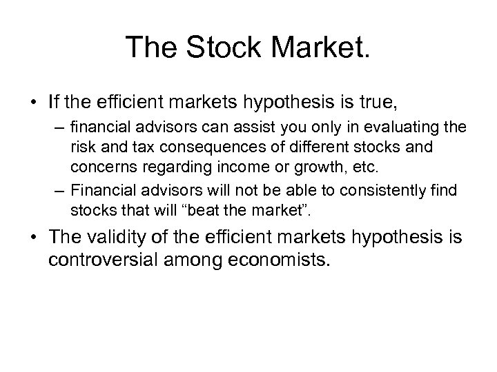 The Stock Market. • If the efficient markets hypothesis is true, – financial advisors