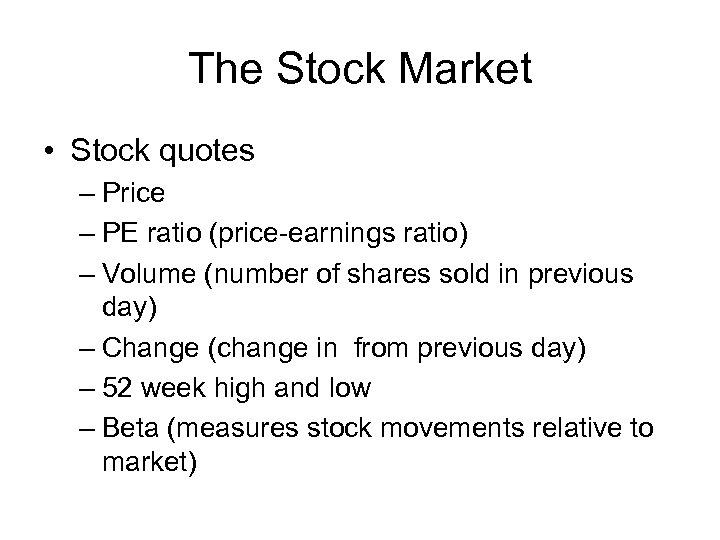 The Stock Market • Stock quotes – Price – PE ratio (price-earnings ratio) –