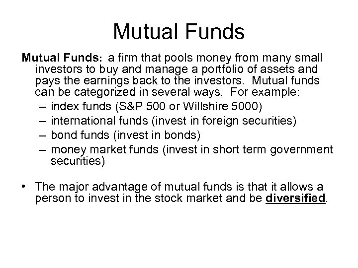Mutual Funds: a firm that pools money from many small investors to buy and