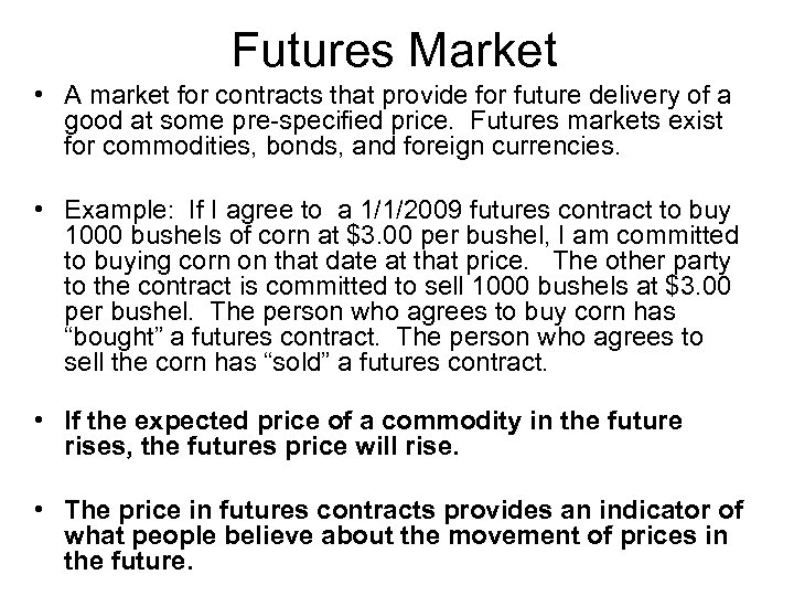 Futures Market • A market for contracts that provide for future delivery of a