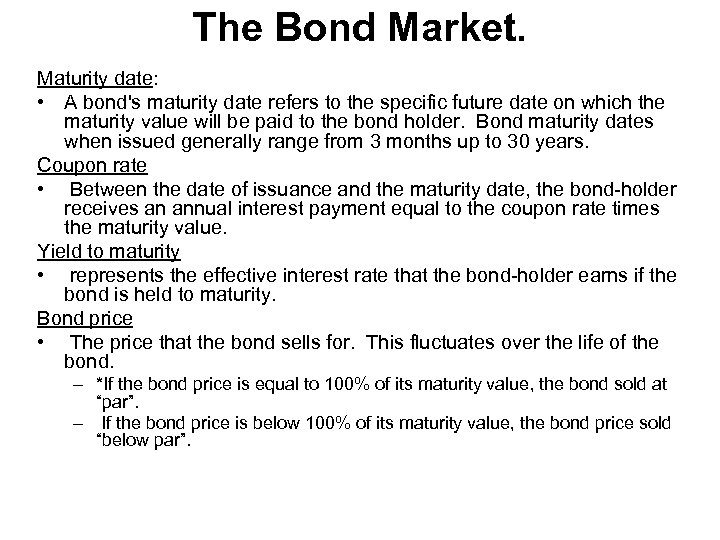 The Bond Market. Maturity date: • A bond's maturity date refers to the specific